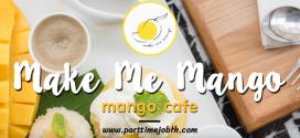 สมัครงานร้าน Make Me Mango เปิดรับพนักงานหลายอัตรา รายได้ดี